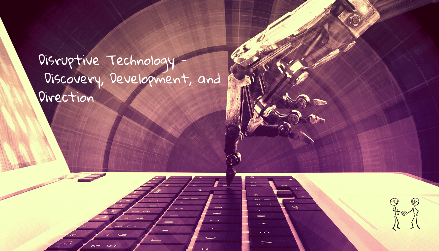 Disruptive Technology - Discovery, Development, and Direction